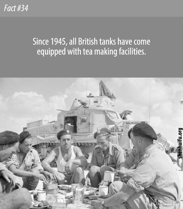 All British war tanks have tea making facilities on-board.