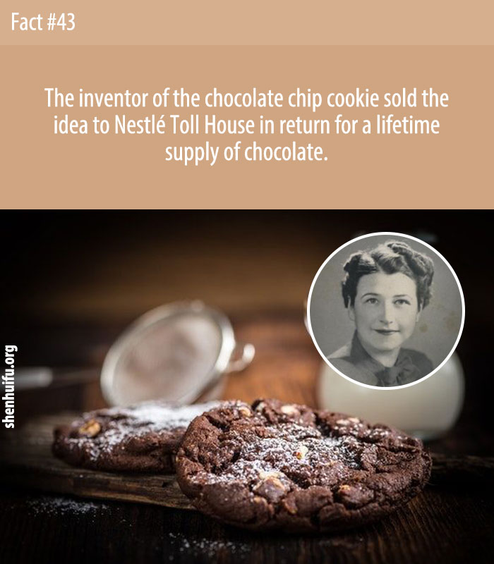 The inventor of the chocolate chip cookie sold the idea to Nestlé toll House in exchange for a lifetime supply of chocolate.
