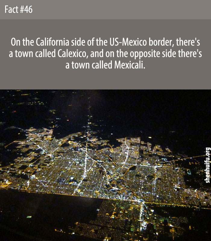 On the California side of the US-Mexico border, there's a town called Calexico, and on the opposite side there's a town called Mexicali.
