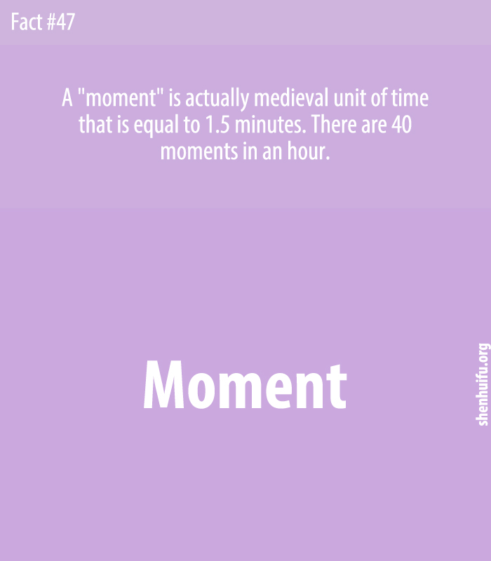 A 'moment' is actually medieval unit of time that is equal to 1.5 minutes. There are 40 moments in an hour.