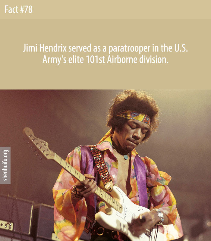 Jimi Hendrix served as a paratrooper in the U.S. Army's elite 101st Airborne division.