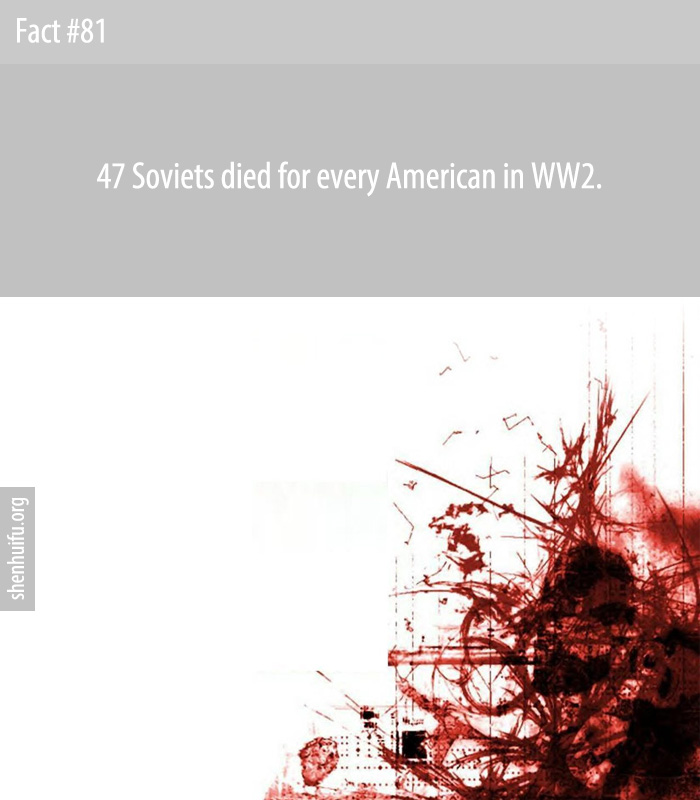 47 Soviets died for every American in WW2.