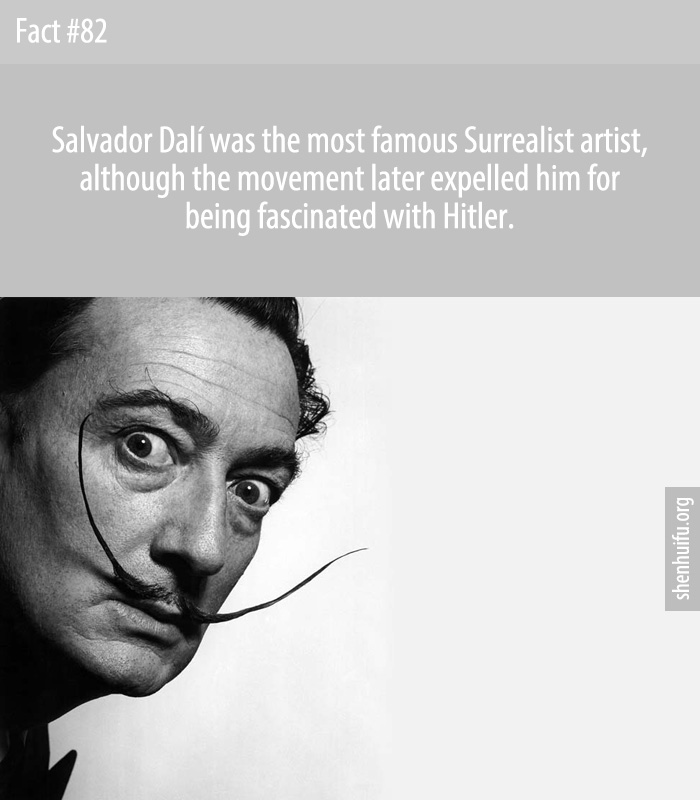 Salvador Dalí was the most famous Surrealist artist, although the movement later expelled him for being fascinated with Hitler.