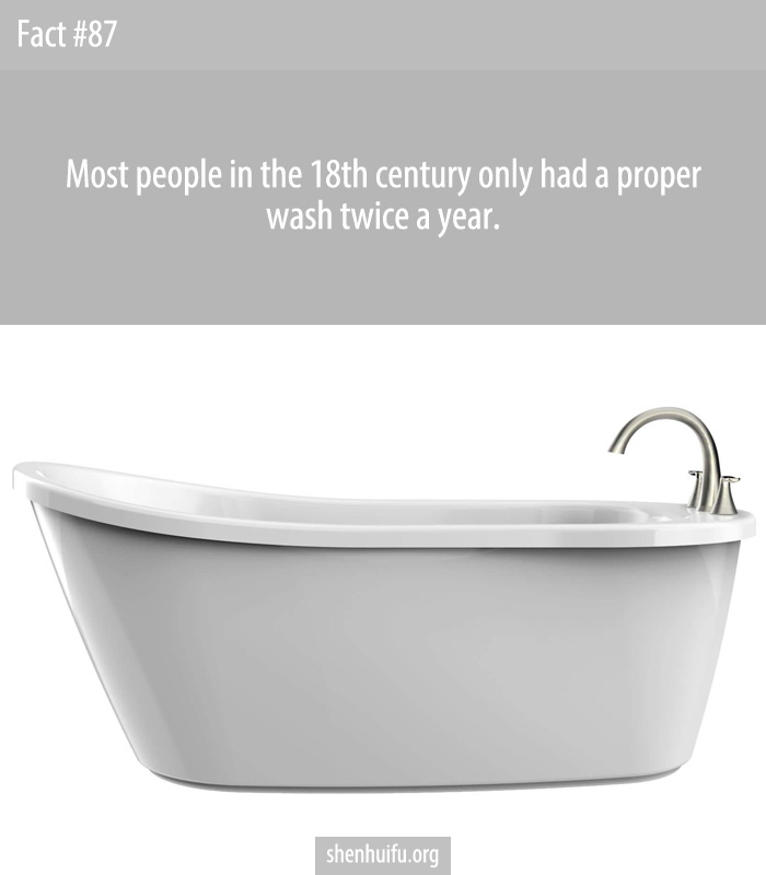 Most people in the 18th century only had a proper wash twice a year.