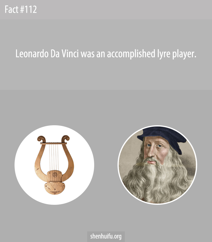 Leonardo Da Vinci was an accomplished lyre player.