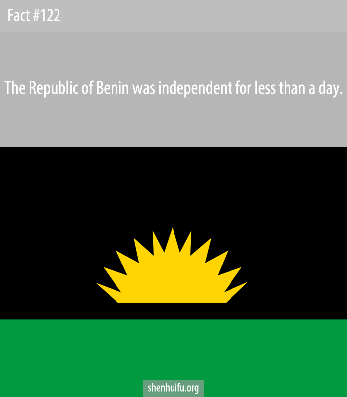 The Republic of Benin was independent for less than a day.