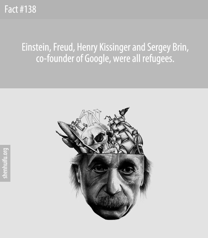 Einstein, Freud, Henry Kissinger and Sergey Brin, co-founder of Google, were all refugees.