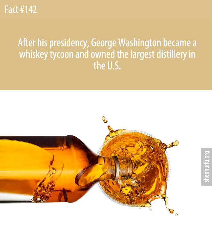 After his presidency, George Washington became a whiskey tycoon and owned the largest distillery in the U.S.