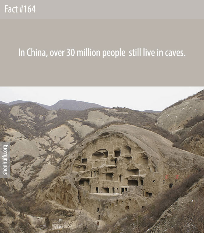 In China, over 30 million people  still live in caves.