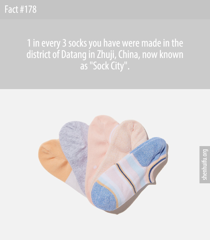 1 in every 3 socks you have were made in the district of Datang in Zhuji, China, now known as 'Sock City'