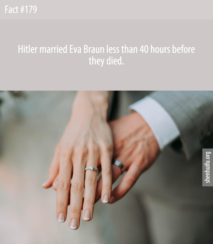 Hitler married Eva Braun less than 40 hours before they died.