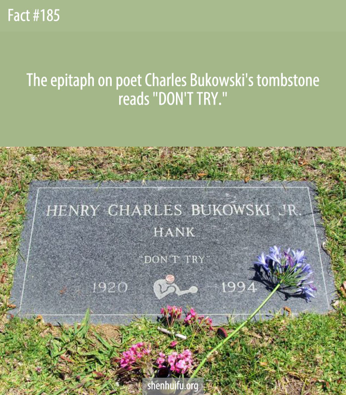 The epitaph on poet Charles Bukowski's tombstone reads 'DON'T TRY.'