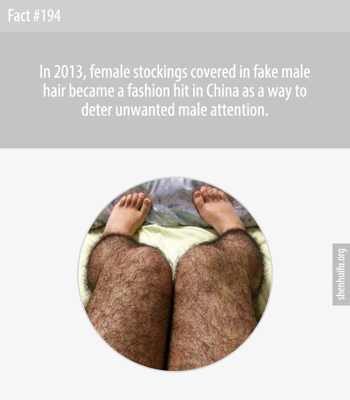 In 2013, female stockings covered in fake male hair became a fashion hit in China as a way to deter unwanted male attention.