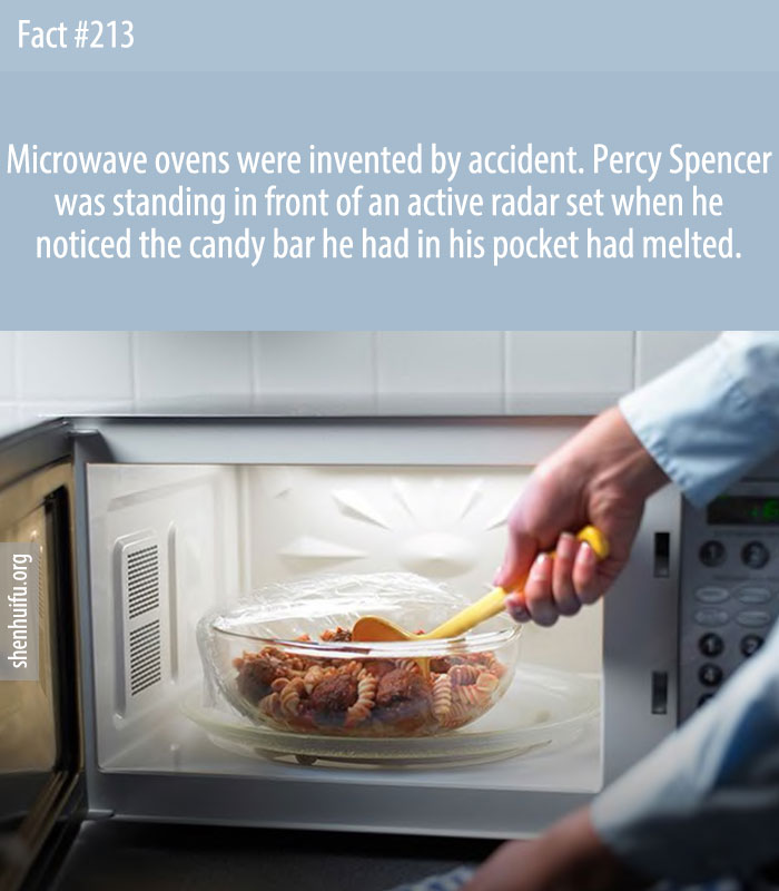 Microwave ovens were invented by accident. Percy Spencer was standing in front of an active radar set when he noticed the candy bar he had in his pocket had melted.