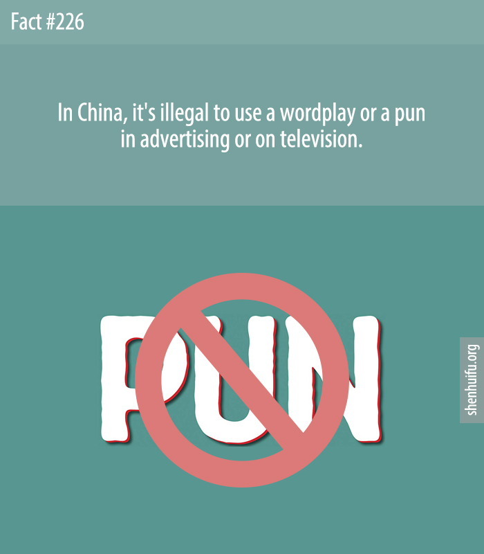 In China, it's illegal to use a wordplay or a pun in advertising or on television.