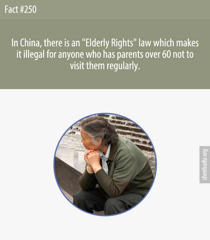 In China, there is an 'Elderly Rights' law which makes it illegal for anyone who has parents over 60 not to visit them regularly.