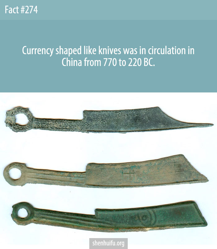 Currency shaped like knives was in circulation in China from 770 to 220 BC.