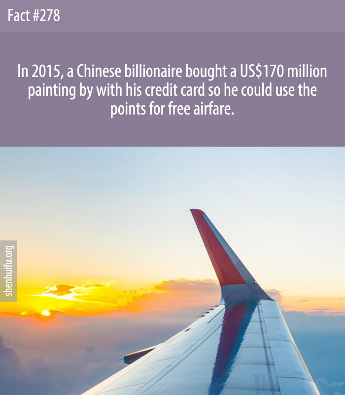 In 2015, a Chinese billionaire bought a US$170 million painting by with his credit card so he could use the points for free airfare.
