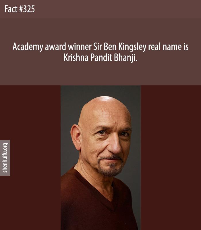 Academy award winner Sir Ben Kingsley real name is Krishna Pandit Bhanji.