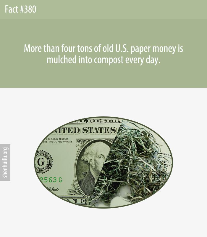 More than four tons of old U.S. paper money is mulched into compost every day.
